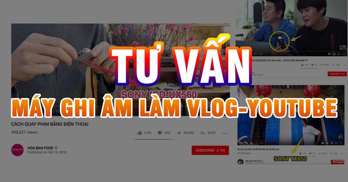 Máy Ghi Âm Làm Vlog-Youtube phù hợp nhất