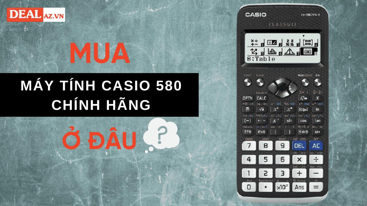 Mua máy tính Casio 580 chính hãng ở đâu?