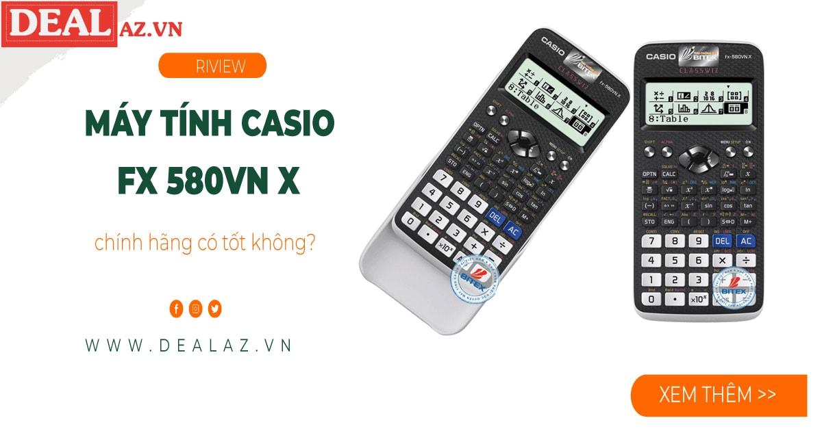 Máy tính Casio FX 580VN X chính hãng có tốt không?