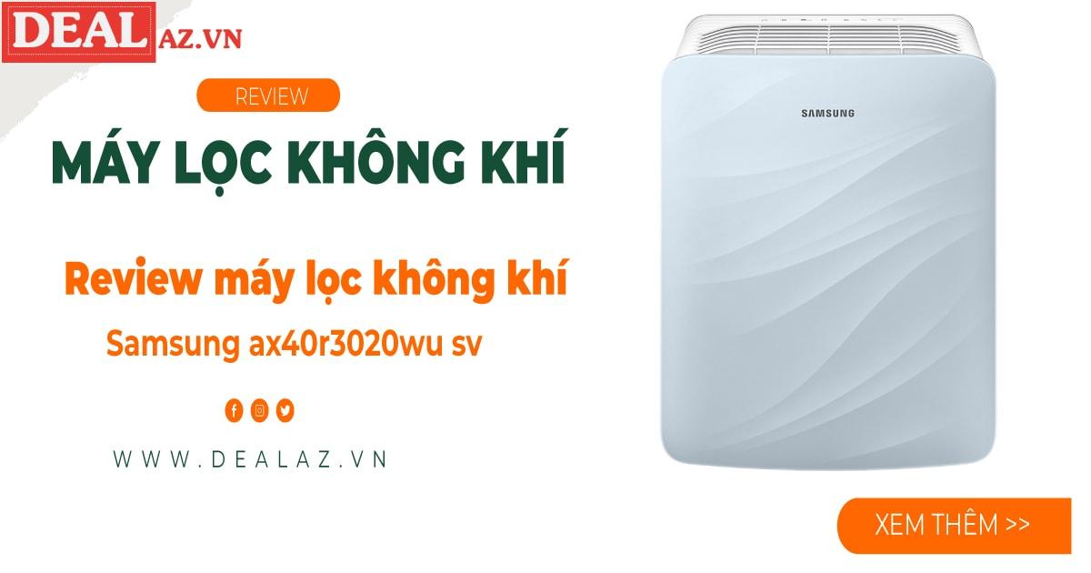 Review máy lọc không khí Samsung ax40r3020wu sv