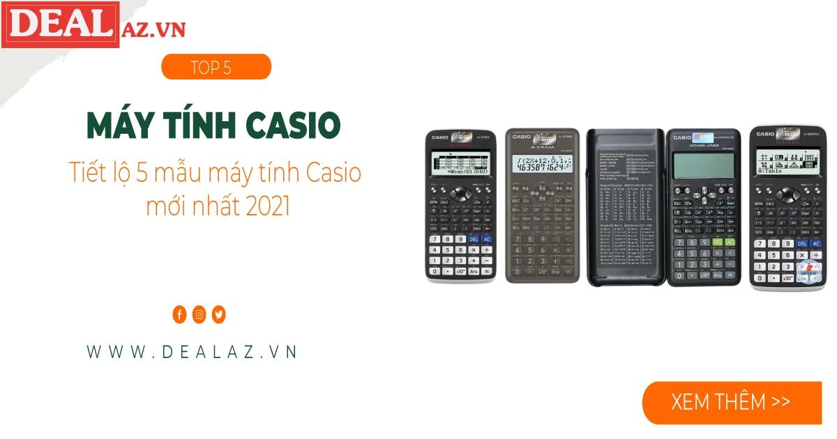 Tiết lộ 5 mẫu máy tính Casio mới nhất 2021