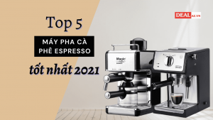 Top 5 máy pha cà phê espresso tốt nhất 2021