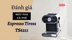 Đánh giá máy pha cà phê Espresso Tiross ts6211