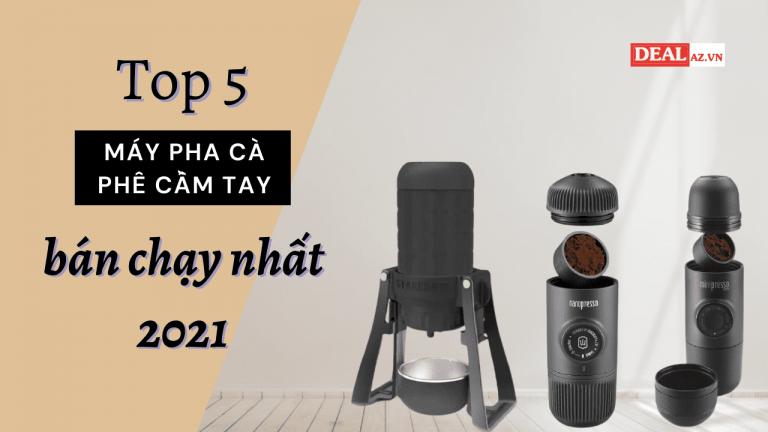 Top 5 máy pha cà phê cầm tay bán chạy nhất năm 2021